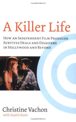 A Killer Life: How An Independent Film Producer Survives Deals And Disasters In Hollywood And Beyond (Limelight)