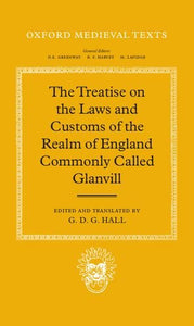 The Treatise On The Laws And Customs Of The Realm Of England Commonly Called Glanvill (Oxford Medieval Texts)