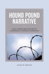 Hound Pound Narrative: Sexual Offender Habilitation And The Anthropology Of Therapeutic Intervention