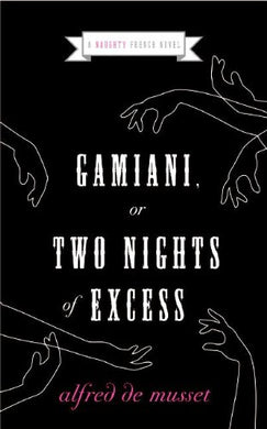 Gamiani, Or Two Nights Of Excess (Naughty French Novels)