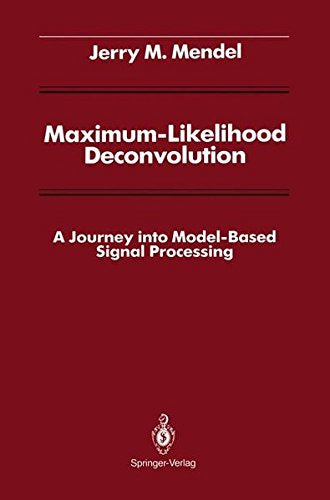 Maximum-Likelihood Deconvolution: A Journey Into Model-Based Signal Processing (Signal Processing And Digital Filtering)