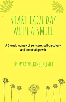 Start Each Day With A Smile: A 5 Week Journey Of Self-Care, Self-Discovery And Personal Growth.