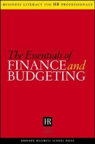The Essentials Of Finance And Budgeting (Business Literacy For Hr Professionals)