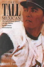 Load image into Gallery viewer, The Tall Mexican: The Life Of Hank Aguirre All-Star Pitcher, Businessman, Humanitarian