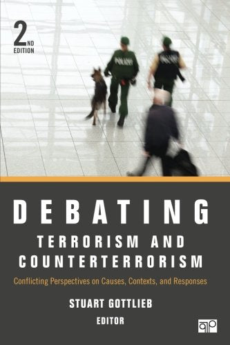 Debating Terrorism And Counterterrorism: Conflicting Perspectives On Causes, Contexts, And Responses (Debating Politics)