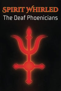 Spirit Whirled: The Deaf Phoenicians (Volume 1)
