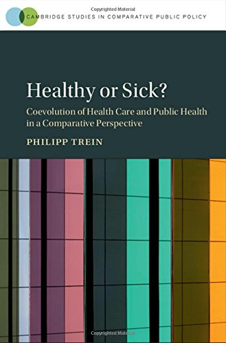 Healthy Or Sick?: Coevolution Of Health Care And Public Health In A Comparative Perspective (Cambridge Studies In Comparative Public Policy)
