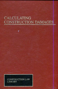 Calculating Construction Damages (Construction Law Library)