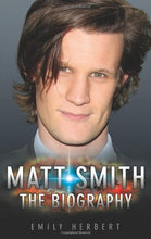 Load image into Gallery viewer, Matt Smith: The Biography