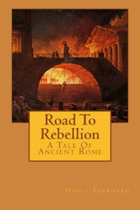 Road To Rebellion: A Tale Of Ancient Rome