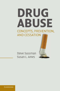 Drug Abuse: Concepts, Prevention, And Cessation (Cambridge Studies On Child And Adolescent Health)