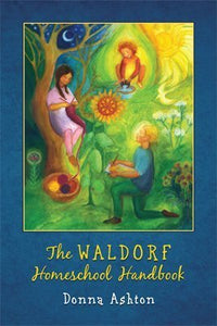 The Waldorf Homeschool Handbook