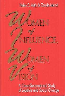 Women Of Influence, Women Of Vision: A Cross-Generational Study Of Leaders And Social Change (The Jossey-Bass Social And Behavioral Science Series)