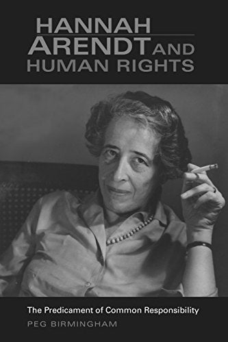 Hannah Arendt And Human Rights: The Predicament Of Common Responsibility (Studies In Continental Thought)