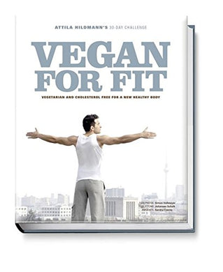 Vegan For Fit - Attila Hildmanns 30-Day Challenge: Vegetarian And Cholesterol Free For A New Healthy Body