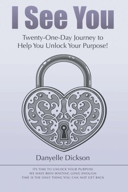 I See You: Twenty-One-Day Journey To Help You Unlock Your Purpose!
