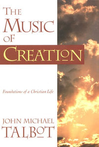 The Music Of Creation: Foundations Of A Christian Life