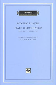 Italy Illuminated, Volume 1: Books I-Iv (The I Tatti Renaissance Library) (Latin Edition)