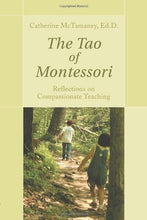 Load image into Gallery viewer, The Tao Of Montessori: Reflections On Compassionate Teaching