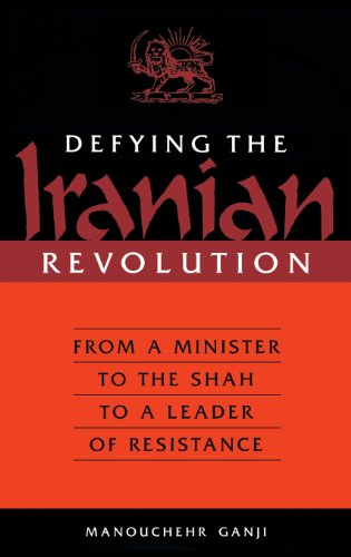 Defying The Iranian Revolution: From A Minister To The Shah To A Leader Of Resistance