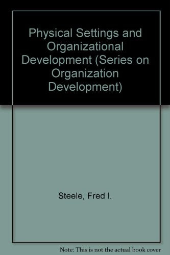 Physical Settings And Organizational Development (Series On Organization Development)