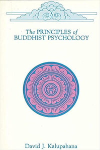 Principles Of Buddhist Psychology (Suny Series In Buddhist Studies)