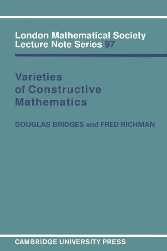 Varieties Of Constructive Mathematics (London Mathematical Society Lecture Note Series, Vol. 97)