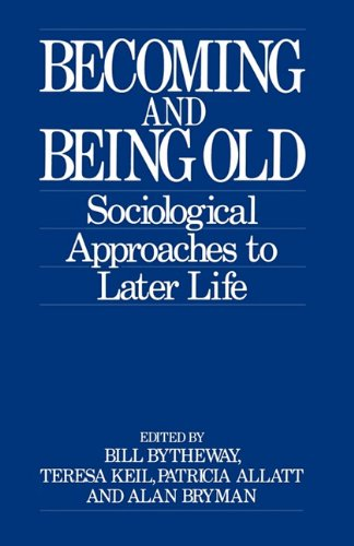 Becoming And Being Old: Sociological Approaches To Later Life