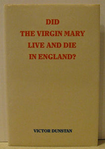 Did The Virgin Mary Live And Die In England?