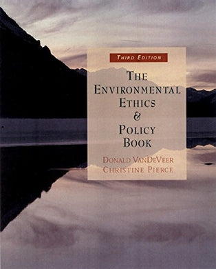 The Environmental Ethics And Policy Book: Philosophy, Ecology, Economics
