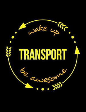 Wake Up Transport Be Awesome | Notebook For A Transportation Supervisor, Blank Lined Journal: Wide Spacing Between Lines