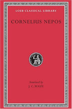 Load image into Gallery viewer, Cornelius Nepos: On Great Generals. On Historians. (Loeb Classical Library No. 467)