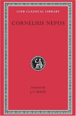 Cornelius Nepos: On Great Generals. On Historians. (Loeb Classical Library No. 467)