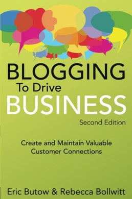 Blogging To Drive Business: Create And Maintain Valuable Customer Connections (2Nd Edition) (Que Biz-Tech)