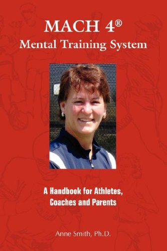 Mach 4 Mental Training Systemtm: A Handbook For Athletes, Coaches, And Parents
