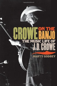 Crowe On The Banjo: The Music Life Of J.D. Crowe (Music In American Life)