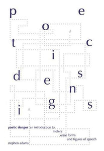 Poetic Designs: An Introduction To Meters, Verse Forms, And Figures Of Speech