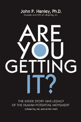 Are You Getting It?: The Inside Story And Legacy Of The Human Potential Movement