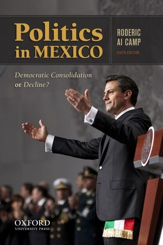 Politics In Mexico: Democratic Consolidation Or Decline?