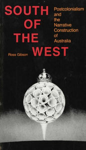 South Of The West: Postcolonialism And The Narrative Construction Of Australia (Arts And Politics Of The Everyday)