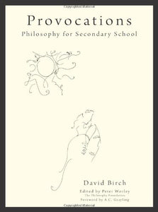 Provocations: Philosophy For Secondary School (Philosophy Foundation) (The Philosophy Foundation)