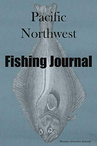 Pacific Northwest Fishing Journal: Halibut Cover - Log Notebook To Document Epic Fishing Adventures In The Ocean, Bay And Tidal Influenced Rivers