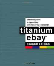 Load image into Gallery viewer, Titanium Ebay: A Tactical Guide To Becoming A Millionaire Powerseller
