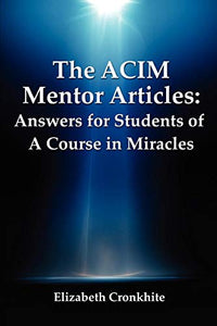 The Acim Mentor Articles: Answers For Students Of A Course In Miracles