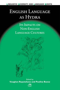 English Language As Hydra: Its Impacts On Non-English Language Cultures (Linguistic Diversity And Language Rights)