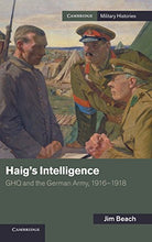 Load image into Gallery viewer, Haig'S Intelligence: Ghq And The German Army, 1916-1918 (Cambridge Military Histories)