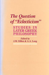The Question Of 'Eclecticism : Studies In Later Greek Philosophy (Hellenistic Culture And Society , No 3)