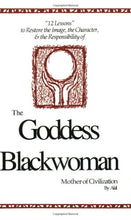 Load image into Gallery viewer, The Goddess Blackwoman: Mother Of Civilization (12 Lessons)