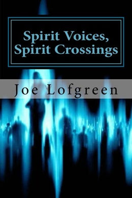 Spirit Voices, Spirit Crossings: The Incredible True Story Of Evp Dialogue And Spiritual Discovery