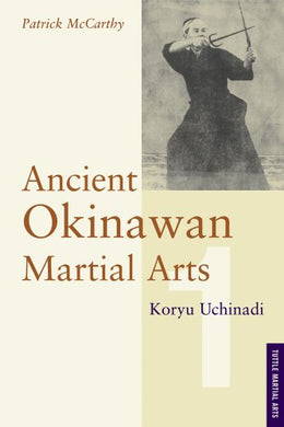 Ancient Okinawan Martial Arts: Koryu Uchinadi, Vol. 1 (Tuttle Martial Arts)